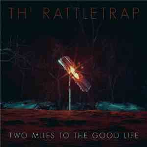 Th' Rattletrap - Two Miles To The Good Life download